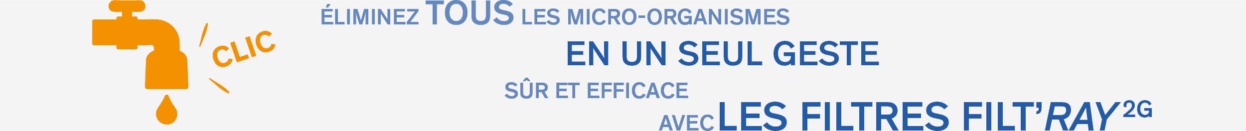 Eliminez tous les microorganismes avec les filtres FILT'RAY 2G